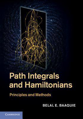 Path Integrals and Hamiltonians: Principles and Methods Belal E. Baaquie