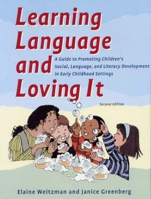 Learning Language and Loving It: A Guide to Promoting Childrens Social, Language and Literacy Development  by  Elaine Weitzman