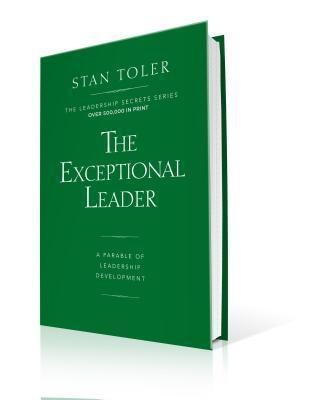 The Exceptional Leader: A Parable of Leadership Development  by  Stan Toler