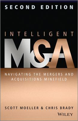 Intelligent M & A: Navigating the Mergers and Acquisitions Minefield  by  Scott Moeller