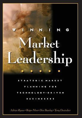Winning Market Leadership: Strategic Market Planning for Technology-Driven Businesses  by  Adrian Ryans