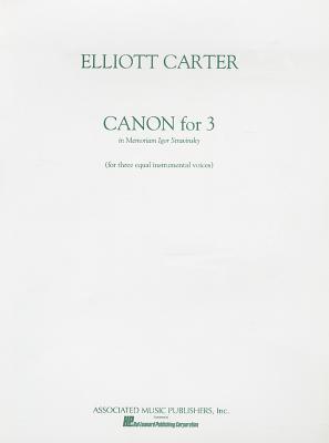 Canon for 3 in Memoriam of Igor Stravinsky Carter Elliott