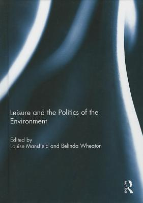 Leisure and the Politics of the Environment Louise Mansfield