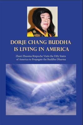 H.H. Dorje Chang Buddha III Is Living in America: Zhaxi Zhuoma Rinpoche Visits the Fifty States of America to Propagate the Buddha-Dharma Zhaxi Zhuoma Rinpoche