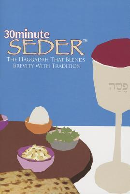 30 Minute Seder: The Haggadah That Blends Brevity with Tradition  by  Robert Kopman