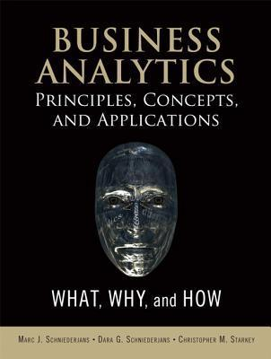 Integrated Business Analytics: What, Why, and How  by  Marc J. Schniederjans