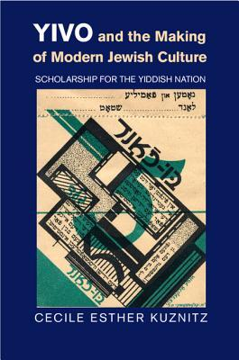 Yivo and the Making of Modern Jewish Culture: Scholarship for the Yiddish Nation  by  Cecile E Kuznitz