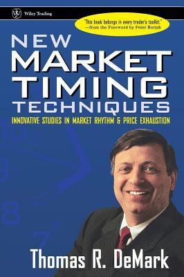 New Market Timing Techniques: Innovative Studies in Market Rhythm & Price Exhaustion  by  Thomas R. DeMark