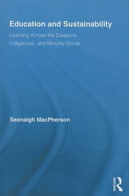 Education and Sustainability: Learning Across the Diaspora, Indigenous, and Minority Divide  by  Seonaigh MacPherson