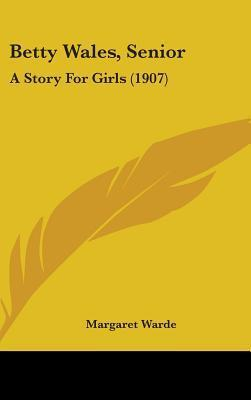 Betty Wales, Senior: A Story For Girls (Betty Wales, #4)  by  Margaret Warde