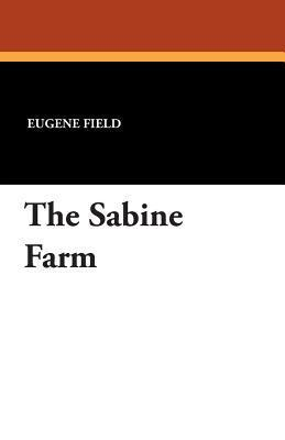 The Sabine Farm  by  Eugene Field