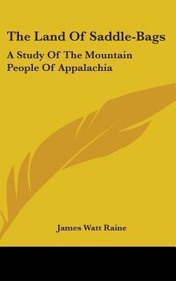 The Land of Saddle-Bags: A Study of the Mountain People of Appalachia  by  James Watt Raine