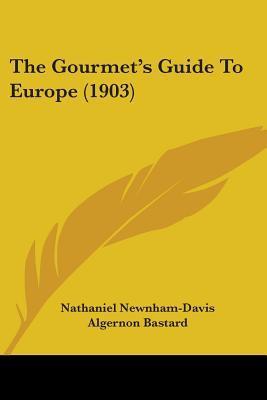 The Gourmets Guide To Europe Algernon Bastard