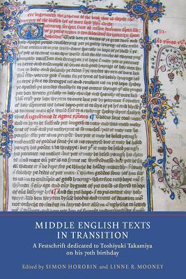 Middle English Texts in Transition: A Festschrift Dedicated to Toshiyuki Takamiya on His 70th Birthday  by  Simon Horobin