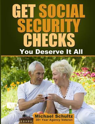 Get Social Security Checks: Everything You Need to File for Social Security Retirement, Disability, Medicare and Supplemental Security Income (Ssi) Benefits and Get the Most Money Due You as Fast as Possible  by  Michael Schultz