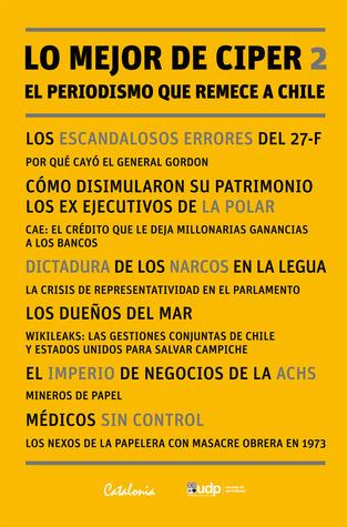 Lo mejor de CIPER 2. El periodismo que remece a Chile  by  CIPER