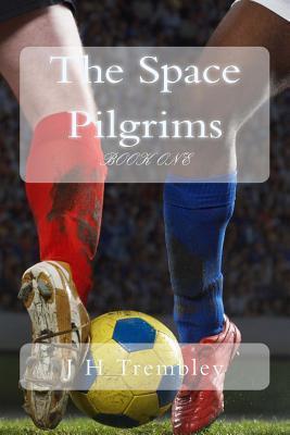 The Space Pilgrims: Part One J.H. Trembley