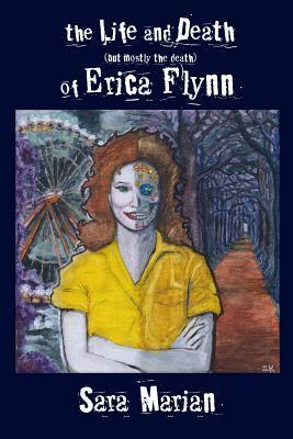 The Life and Death (But Mostly the Death) of Erica Flynn Sara Marian