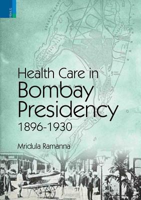 Western Medicine And Public Health In Colonial Bombay, 1845 1895 Mridula Ramanna