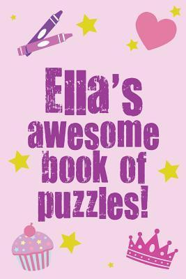 Ellas Awesome Book of Puzzles!: Childrens Puzzle Book Containing 20 Unique Personalised Name Puzzles as Well as 80 Other Fun Puzzles Clarity Media