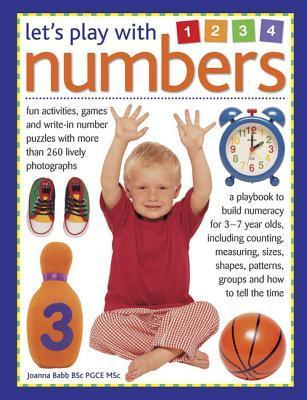 Lets Play with Numbers: Fun Activities, Games and Write-In Number Puzzles with More Than 260 Lively Photographs Joanna Babb