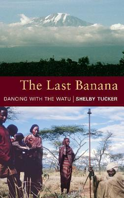 The Last Banana: Dancing with the Watu  by  Shelby Tucker