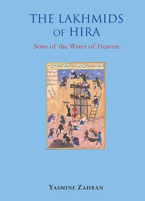 The Lakhmids of Hira: Sons of Water of Heaven  by  Yasmine Zahran