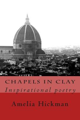 Chapels in Clay: Inspirational Poetry Amelia Hickman
