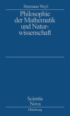 Philosophie Der Mathematik Und Naturwissenschaft: Nach Der 2. Auflage Des Amerikanischen Werkes Ubersetzt Und Bearbeitet Von Gottlob Kirschmer Hermann Weyl