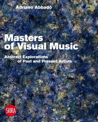Visual Music Masters: Abstract Explorations of Past and Present Artists  by  Adriano Abbado