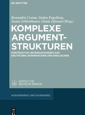 Komplexe Argumentstrukturen: Kontrastive Untersuchungen Zum Deutschen, Rumanischen Und Englischen Ruxandra Cosma