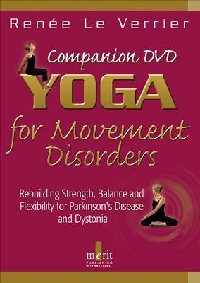 Yoga for Movement Disorders: Rebuilding Strength, Balance and Flexibility for Parkinsons Disease and Dystonia  by  Renee Le Verrier
