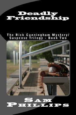 Deadly Friendship (The Rick Cunningham Mystery/Suspense Trilogy, #2)  by  Sam  Phillips
