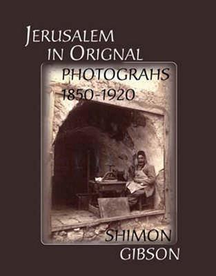 Jerusalem in Original Photographs Shimon Gibson
