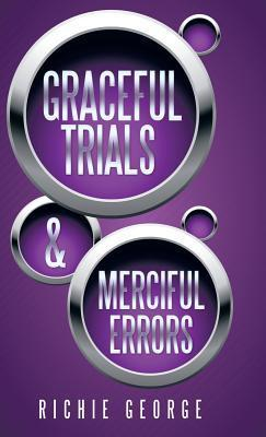 Graceful Trials and Merciful Errors  by  Richie George
