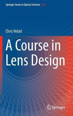 A Course in Lens Design  by  Chris Velzel