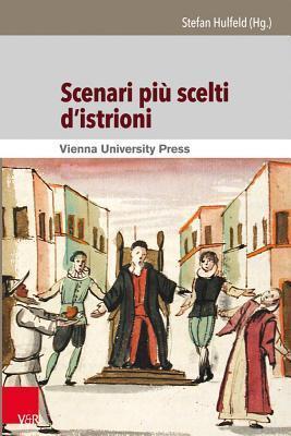 Scenari Piu Scelti DIstrioni: Italienisch-Deutsche Edition Der Einhundert Commedia Allimprovviso - Szenarien Aus Der Sammlung Corsiniana Stefan Hulfeld
