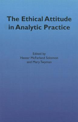 The Ethical Attitude In Analytic Practice  by  Hester McFarland Solomon