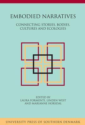 Embodied Narratives: Connecting Stories, Bodies, Cultures and Ecologies Laura Formenti