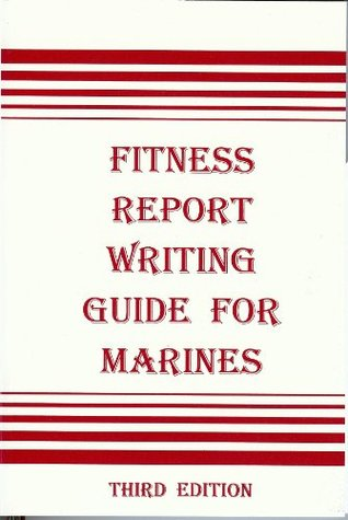 Fitness Report Writing Guide for Marines  by  Douglas L. Drewry