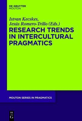 Research Trends in Intercultural Pragmatics  by  Istvan Kecskes