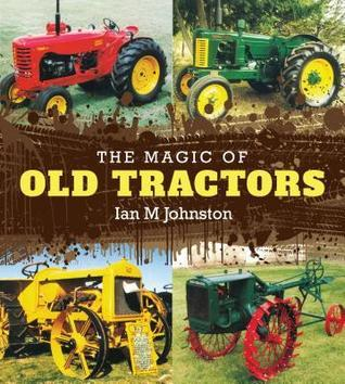 The Magic of Old Tractors  by  Ian Johnston
