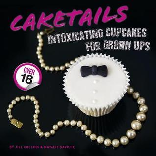 Caketails: Intoxicating Cupcakes for Grown Ups  by  Natalie Saville