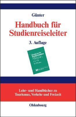 Handbuch Fur Studienreiseleiter: Padagogischer, Psychologischer Und Organisatorischer Leitfaden Fur Exkursionen Und Studienreisen  by  Wolfgang Gunter
