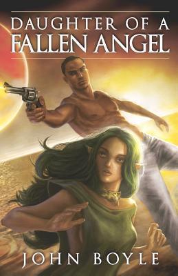 Daughter of a Fallen Angel (Beneath the Jeweled Moon, #1) John   Boyle