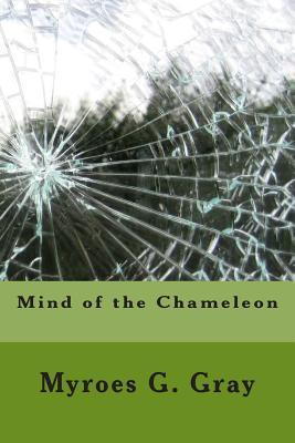Mind of the Chameleon  by  Myroes G Gray