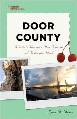 Door County: A Guide to Wisconsins Door Peninsula and Washington Island  by  Lyssa R. Beyer