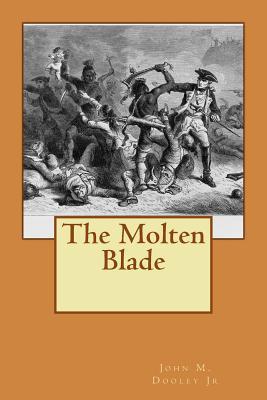 The Molten Blade  by  John M Dooley Jr