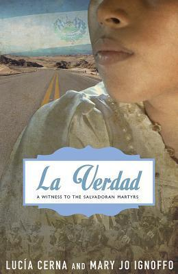 La Verdad: A Witness to the Salvadoran Martyrs  by  Lucia Cerna