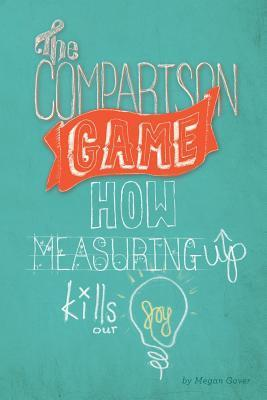 The Comparison Game: How Measuring Up Kills Our Joy Megan Gover